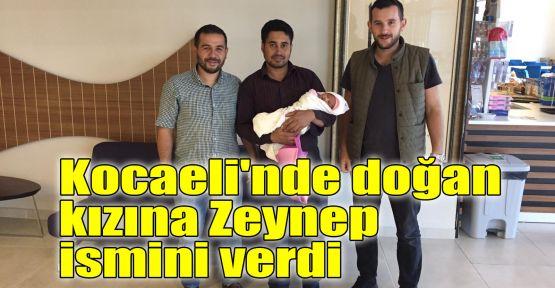 Kocaeli'nde doğan kızına Zeynep ismini verdi