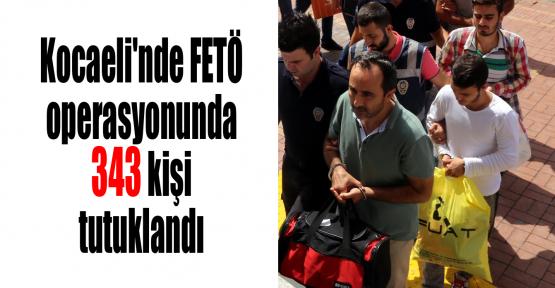 Kocaeli'nde FETÖ operasyonunda 343 kişi tutuklandı