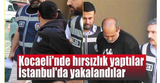 Kocaeli'nde hırsızlık yaptılar İstanbul'da yakalandılar
