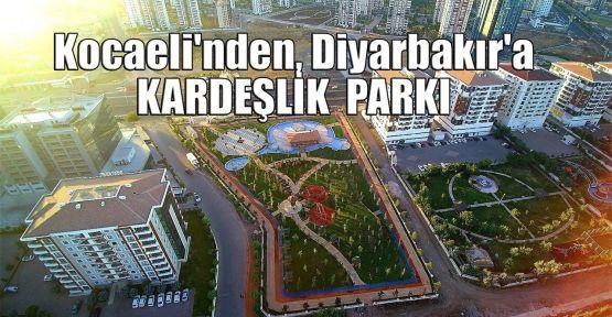 Kocaeli'nden, Diyarbakır'a Kardeşlik Parkı