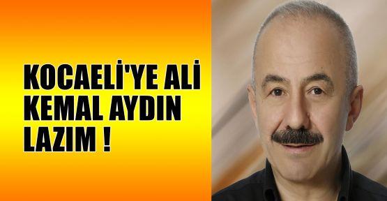 Kocaeli'ye Ali Kemal Aydın lazım !