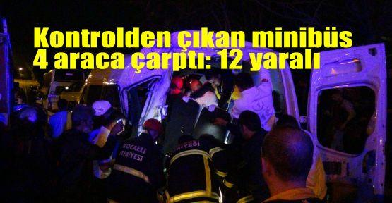 Kontrolden çıkan minibüs 4 araca çarptı: 12 yaralı