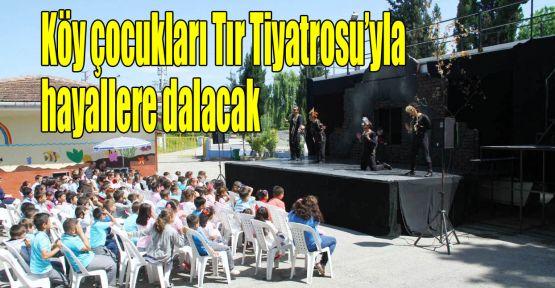 Köy çocukları Tır Tiyatrosu'yla hayallere dalacak