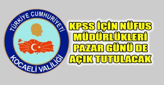 KPSS için nüfus müdürlükleri Pazar günü de açık