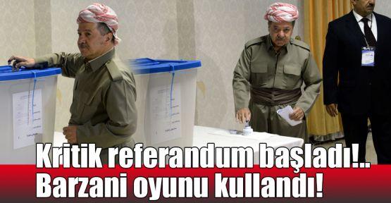 Kritik referandum başladı!.. Barzani oyunu kullandı!