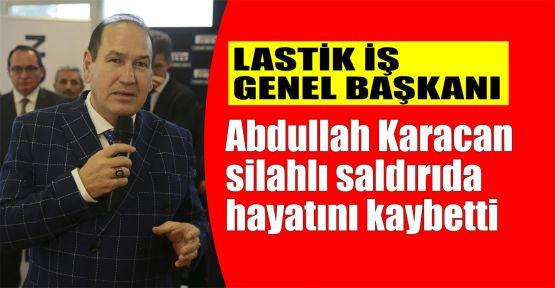 Lastik-İş Genel Başkanı Karacan silahlı saldırıda hayatını kaybetti