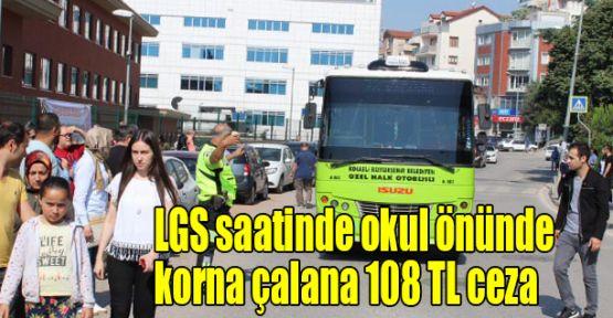 LGS saatinde okul önünde korna çalana 108 TL ceza