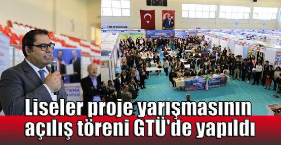Liseler proje yarışmasının açılış töreni GTÜ'de yapıldı