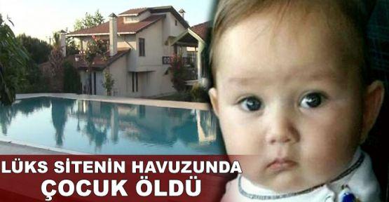 Lüks sitenin havuzunda çocuk öldü