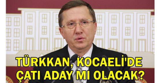 Lütfü Türkkan, Kocaeli'de çatı aday mı olacak ?