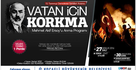 M. Akif Ersoy '''Vatan İçin Korkma''' tiyatro oyunuyla anılacak