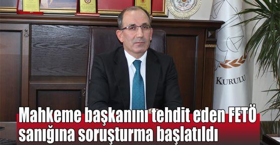 Mahkeme başkanını tehdit eden FETÖ sanığına soruşturma başlatıldı