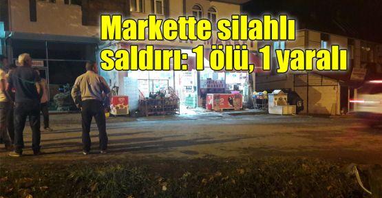 Markette silahlı saldırı: 1 ölü, 1 yaralı
