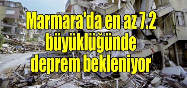 Marmara'da en az 7.2 büyüklüğünde deprem bekleniyor