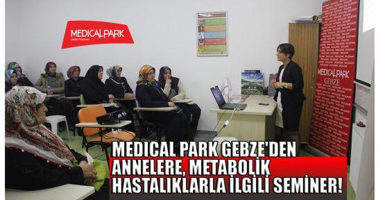 MEDICAL PARK GEBZE'den annelere metabolik hastalıklarla ilgili seminer!