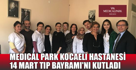 Medical Park Kocaeli Hastanesi Tıp Bayramı'nı kutladı