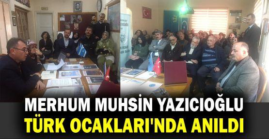 Merhum Muhsin Yazıcıoğlu Türk Ocakları'nda anıldı