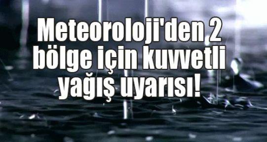 Meteoroloji'den 2 bölge için kuvvetli yağış uyarısı!