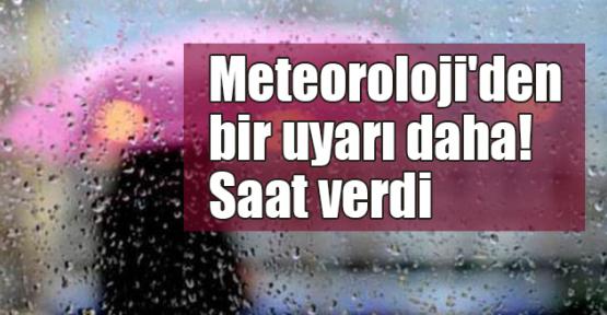 Meteoroloji'den bir uyarı daha! Saat verdi