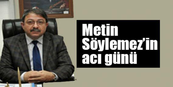 Metin Söylemez'in acı günü