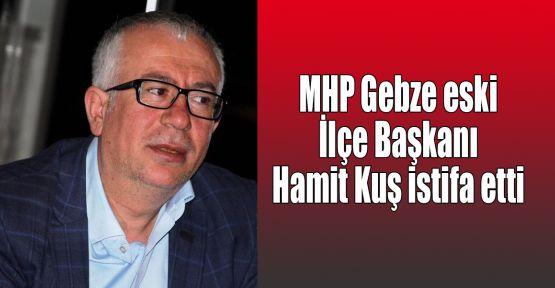 MHP Gebze eski İlçe Başkanı Hamit Kuş istifa etti