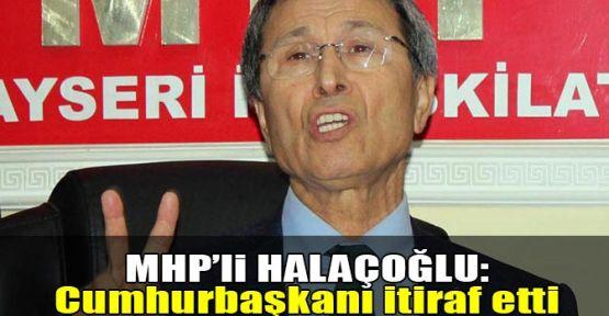 MHP'li Halaçoğlu:Cumhurbaşkanı itiraf etti
