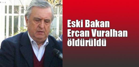 Milli Savunma Eski Bakanı Ercan Vuralhan öldürüldü