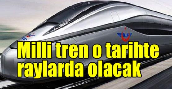 Milli tren o tarihte raylarda olacak