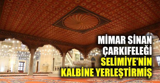 Mimar Sinan, çarkıfeleği Selimiye'nin kalbine yerleştirmiş