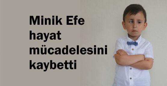 Minik Efe hayat mücadelesini kaybetti