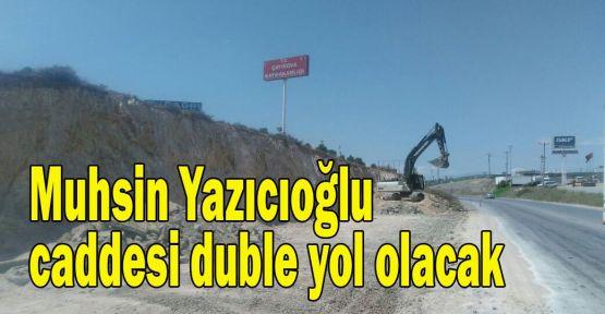 Muhsin Yazıcıoğlu Caddesi, duble yol olacak