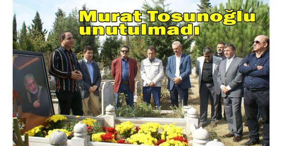 Murat Tosunoğlu unutulmadı