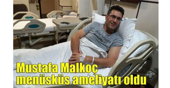 Mustafa Malkoç menüsküs ameliyatı oldu