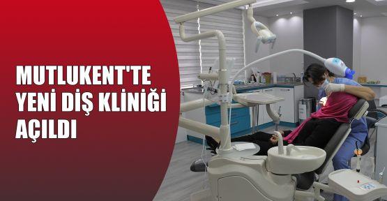 Mutlukent'te yeni diş kliniği açıldı