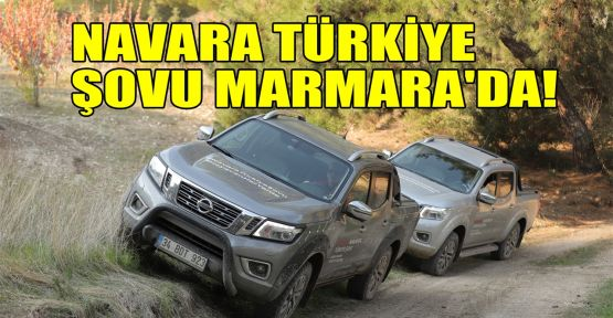 Navara Türkiye şovu Marmara'da!