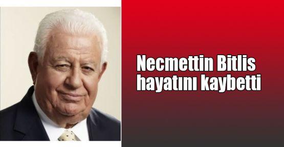 Necmettin Bitlis hayatını kaybetti!