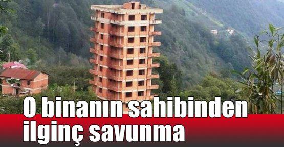 O binanın sahibinden ilginç savunma