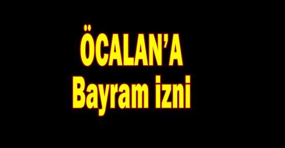 Öcalan'a Bayram izni