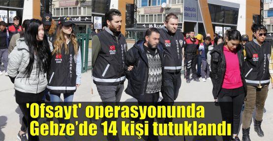 'Ofsayt' operasyonunda 14 kişi tutuklandı