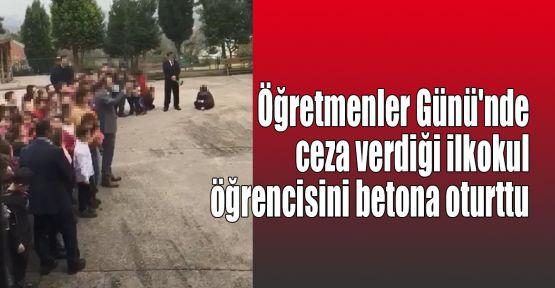 Öğretmenler Günü'nde ilkokul öğrencisini betona oturttu