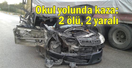 Okul yolunda kaza: 2 ölü, 2 yaralı