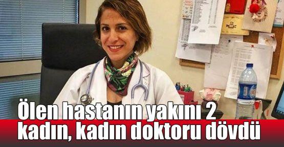 Ölen hastanın yakını 2 kadın, kadın doktoru dövdü