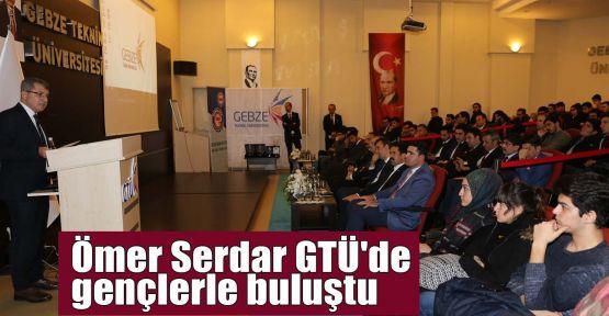 Ömer Serdar GTÜ'de gençlerle buluştu