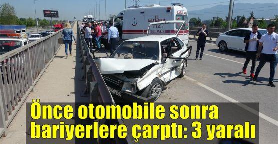 Önce otomobile sonra bariyerlere çarptı: 3 yaralı