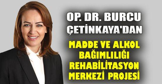 Op. Dr. Burcu Çetinkaya'dan Madde ve Alkol Bağımlılığı Rehabilitasyon Merkezi