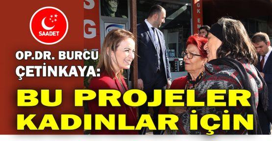 Op.Dr. Burcu Çetinkaya: Bu projeler kadınlar için