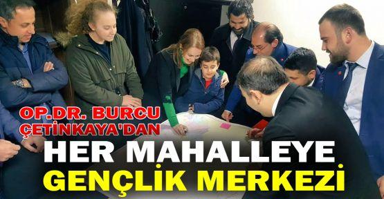 Op.Dr. Burcu Çetinkaya'dan her mahalleye gençlik merkezi