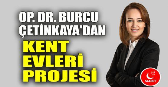Op.Dr. Burcu Çetinkaya'dan Kent Evleri Projesi