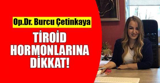 Op.Dr. Çetinkaya: Tiroid hormonlarına dikkat!