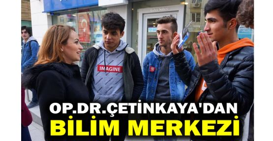 Op.Dr.Çetinkaya'dan, bilim merkezi